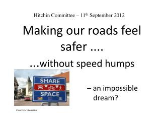 Making our roads feel safer .... ...without speed humps