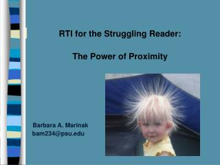 RTI for the Struggling Reader:  The Power of Proximity          Barbara A. Marinak   bam234psu