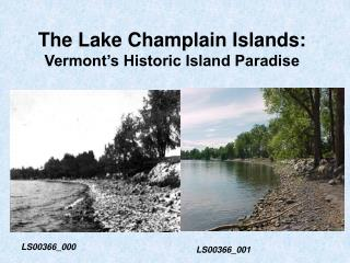 The Lake Champlain Islands: Vermont s Historic Island Paradise