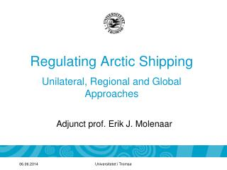 Regulating Arctic Shipping  Unilateral, Regional and Global  Approaches