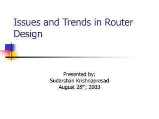 Issues and Trends in Router Design