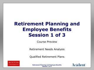 Retirement Planning and Employee Benefits Session 1 of 3