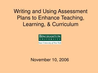 Writing and Using Assessment Plans to Enhance Teaching, Learning,  Curriculum