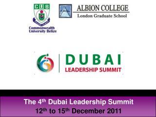 The 4th Dubai Leadership Summit 12th to 15th December 2011