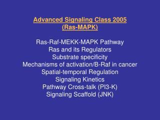 Advanced Signaling Class 2005  Ras-MAPK  Ras-Raf-MEKK-MAPK Pathway Ras and its Regulators Substrate specificity Mechanis