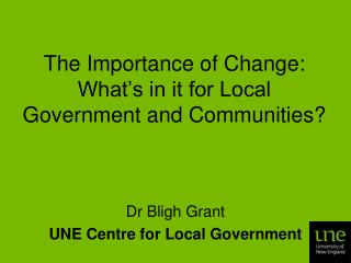 The Importance of Change: What s in it for Local Government and Communities