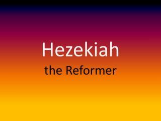 Hezekiah  the Reformer