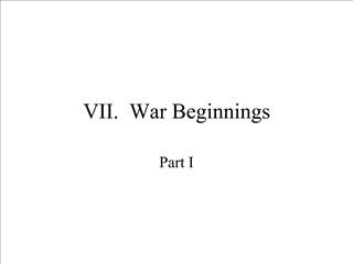 VII.  War Beginnings
