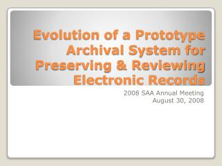 Evolution of a Prototype Archival System for Preserving  Reviewing Electronic Records