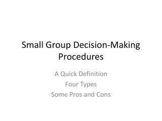 Small Group Decision-Making Procedures