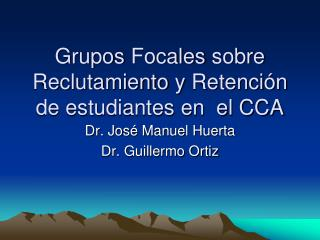 Grupos Focales sobre Reclutamiento y Retenci n de estudiantes en  el CCA