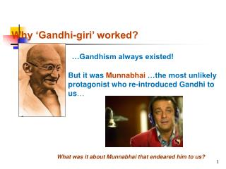 But it was Munnabhai  the most unlikely protagonist who re-introduced Gandhi to us