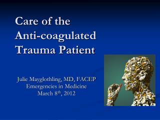 Care of the  Anti-coagulated  Trauma Patient