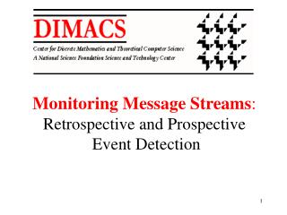 Monitoring Message Streams:  Retrospective and Prospective  Event Detection