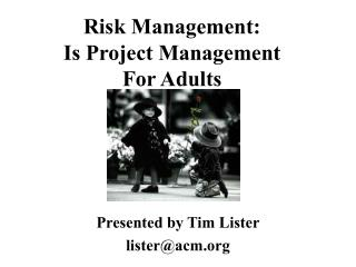 Risk Management: Is Project Management For Adults