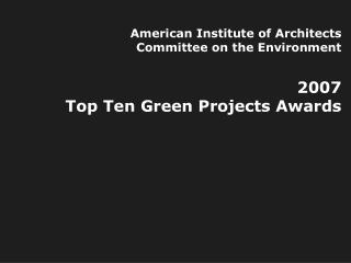 American Institute of Architects Committee on the Environment  2007  Top Ten Green Projects Awards