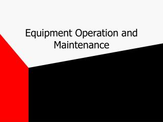 Equipment Operation and Maintenance