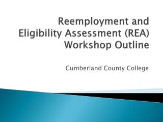 Reemployment and Eligibility Assessment REA Workshop Outline