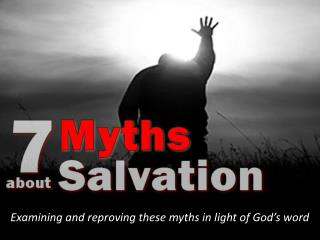 Examining and reproving these myths in light of God s word