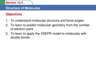 To understand molecular structure and bond angles  To learn to predict molecular geometry from the number of electron pa