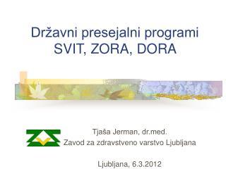 Dr avni presejalni programi  SVIT, ZORA, DORA