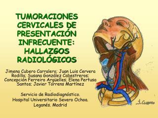 TUMORACIONES CERVICALES DE PRESENTACI N INFRECUENTE: HALLAZGOS RADIOL GICOS