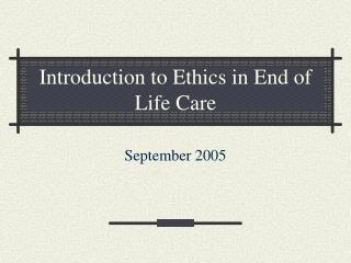 Introduction to Ethics in End of Life Care