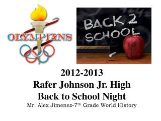 2012-2013  Rafer Johnson Jr. High Back to School Night Mr. Alex Jimenez-7th Grade World History