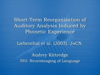 Short-Term Reorganization of Auditory Analysis Induced by Phonetic Experience  Liebenthal et al. 2003. JoCN.