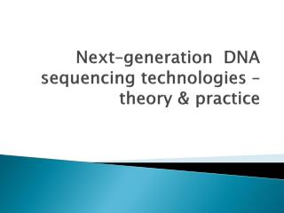 Next generation  DNA sequencing technologies   theory  practice