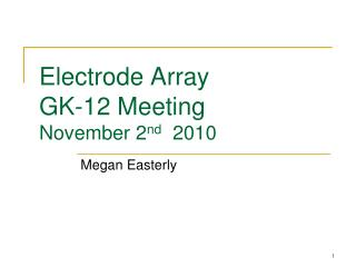 Electrode Array GK-12 Meeting November 2nd  2010