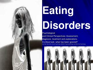 Eating Disorders Psychological and Clinical Perspectives: Assessment, diagnosis, treatment and explanations. A critical