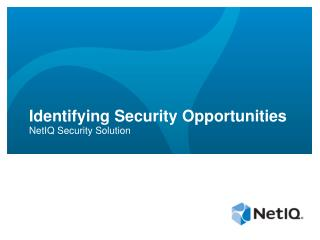 Identifying Security Opportunities NetIQ Security Solution