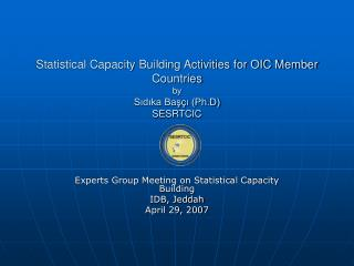 Statistical Capacity Building Activities for OIC Member Countries by Sidika Bas i Ph.D SESRTCIC