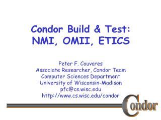 Condor Build  Test: NMI, OMII, ETICS