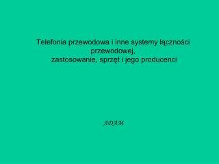 Telefonia przewodowa i inne systemy lacznosci przewodowej,  zastosowanie, sprzet i jego producenci