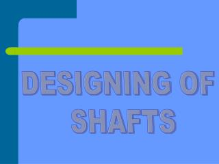 DESIGNING OF  SHAFTS