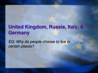 United Kingdom, Russia, Italy,  Germany