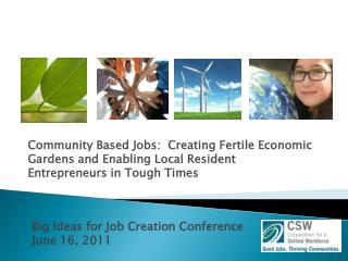 Community Based Jobs:  Creating Fertile Economic Gardens and Enabling Local Resident Entrepreneurs in Tough Times   Big