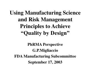 Using Manufacturing Science and Risk Management Principles to Achieve   Quality by Design