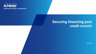 Securing financing post credit crunch