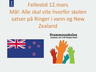 Fellestid 12.mars M l: Alle skal vite hvorfor skolen satser p  Ringer i vann og New Zealand