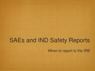 SAEs and IND Safety Reports