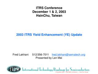 ITRS Conference    December 1  2, 2003 HsinChu, Taiwan     2003 ITRS Yield Enhancement YE Update
