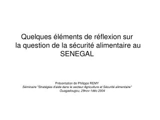 Quelques  l ments de r flexion sur  la question de la s curit  alimentaire au SENEGAL   Pr sentation de Philippe REMY S