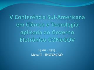 V Confer ncia Sul-Americana em Ci ncia e Tecnologia aplicada ao Governo Eletr nico-CONeGOV
