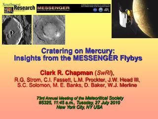Clark R. Chapman SwRI,  R.G. Strom, C.I. Fassett, L.M. Prockter, J.W. Head III, S.C. Solomon, M. E. Banks, D. Baker, W.J