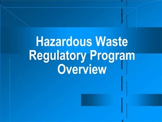 Hazardous Waste Regulatory Program Overview