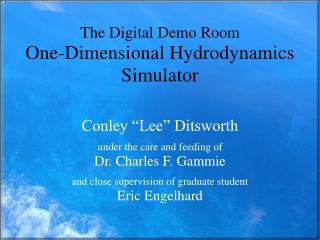 The Digital Demo Room One-Dimensional Hydrodynamics Simulator   Conley  Lee  Ditsworth  under the care and feeding of Dr