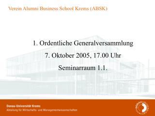 1. Ordentliche Generalversammlung  7. Oktober 2005, 17.00 Uhr Seminarraum 1.1.